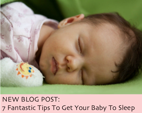7 Fantastic Tips To Get Your Baby To Sleep
