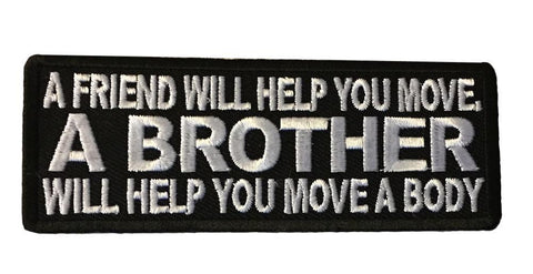A Friend Will Help You Move, A BROTHER Will Help You Move A Body Iron On Patch