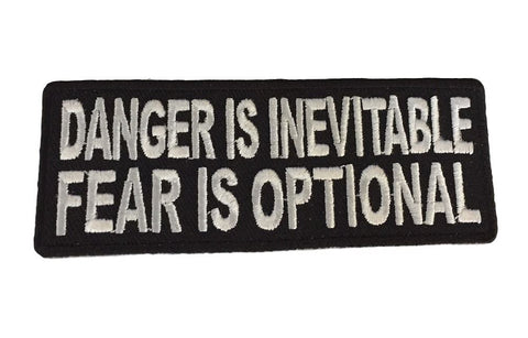 "Danger Is Inevitable. Fear Is Optional Embroidered 4 "" Wide Iron On Patch"