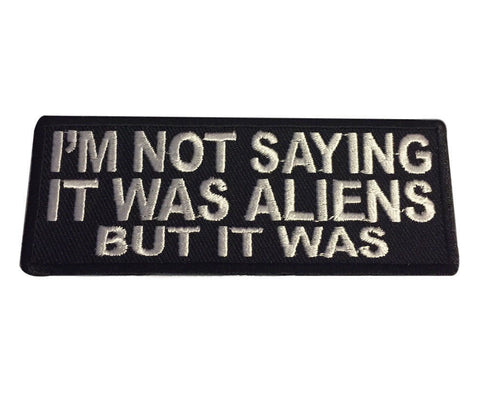 I'm Not Saying It Was Aliens But It Was Novelty Embroidered Iron On Patch