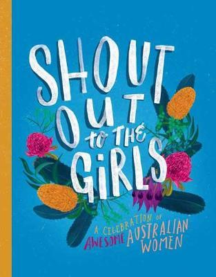 Hardie Grant Books - Shout out to the Girls: A celebration of awesome Australian women - last minute gift idea - melbourne