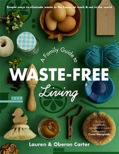 Lauren and Oberon Carter A Family Guide To Waste-Free Living -Book