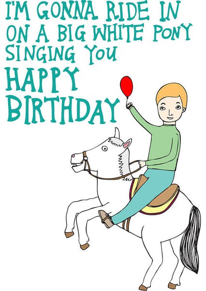 I'm Gonna Ride in on a Big White Pony Singing you Happy Birthday