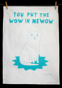 Able and Game You Put the Wow in Mewow --- Tea Towel -Tea Towel