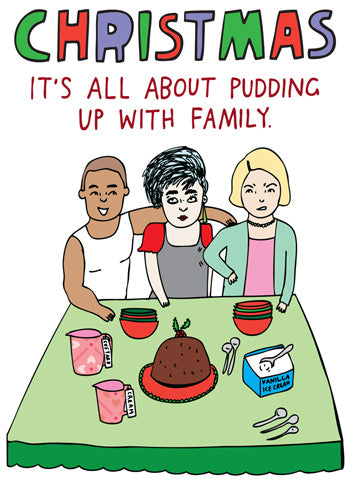 Christmas. It's all about pudding up with family - Pookipoiga