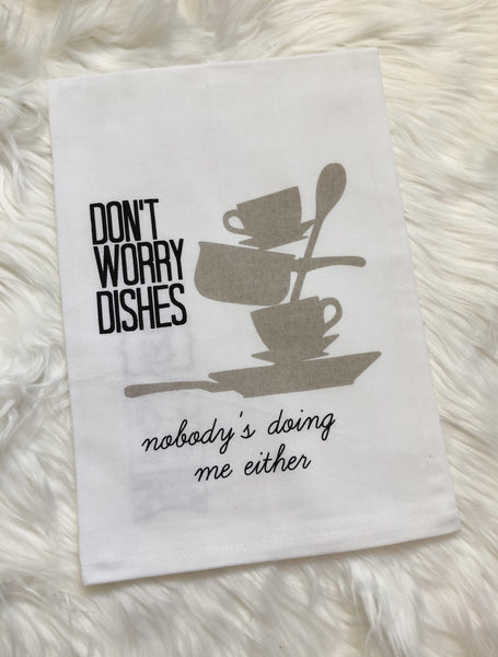 Nobody's Doing Me Either Dish Towel