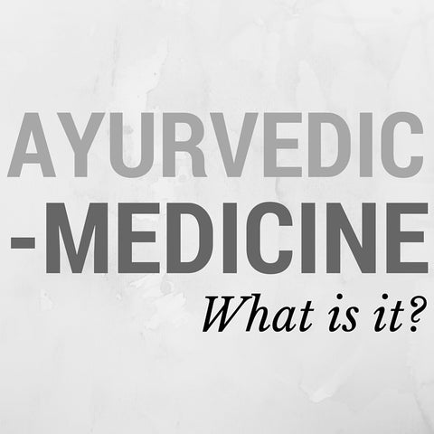 WHat is Ayurvedic Medicine