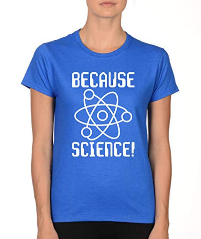 SignatureTshirts Womens Because Science T-Shirt