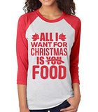 SignatureTshirts Womens All I Want for Christmas is You Food Raglan T-Shirt