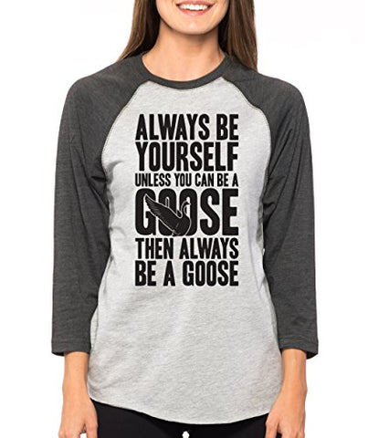 SignatureTshirts Woman's Always Be Yourself Unless You Can Be a Goose Funny Cute 3/4 Sleeve Raglan