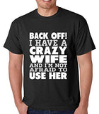 SignatureTshirts Men's T-Shirt Back Off! I Have a Crazy Wife and I'm not Afraid to use her