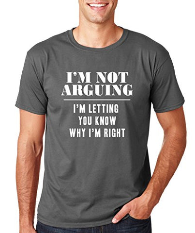SignatureTshirts Men's T-Shirt -I'm Not Arguing I'm letting You Know Why I'm Right- Funny & Awesome 100% Cotton