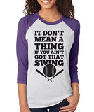 SignatureTshirts Woman's It Don't Mean a Thing If You Ain't Got That Swing 3/4 Sleeve Cute Baseball T-Shirt