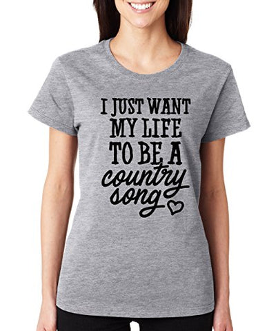SignatureTshirts Woman's Crew I Just Want My Life to Be A Country Song