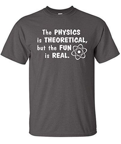 SignatureTshirts Men's The Physics is Theoretical But The Fun is Real T-Shirt