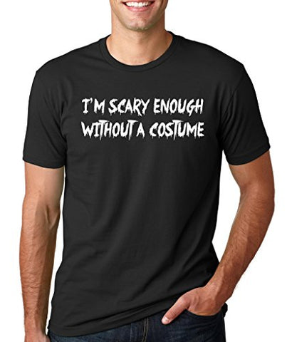 SignatureTshirts Men's T-Shirt -I'm Scary Enough Without A Costume -100% Cotton