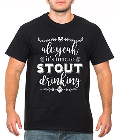 SignatureTshirts Men's T-Shirt -Ale, Yeah, It's Time to Stout Drinking- Funny & Awesome 100% Cotton