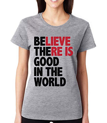SignatureTshirts Women's Believe There is Good in The World Crew Neck T-Shirt