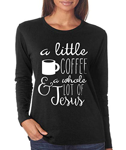 SignatureTshirts Womens A Little Coffee and a Whole lot of Jesus Long Sleeve T-Shirt