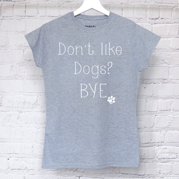 Don't Like Dogs? Bye ladies tee