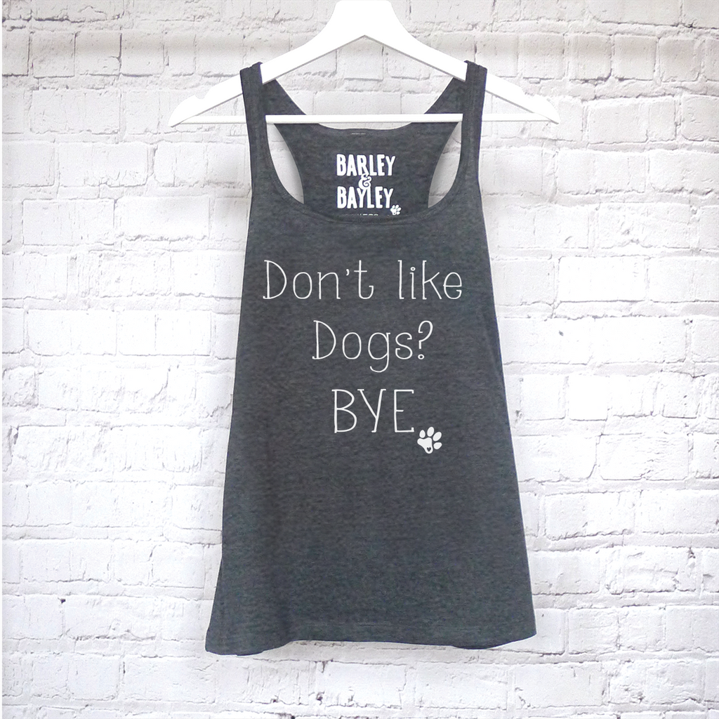 Don't Like Dogs? Bye ladies tank top