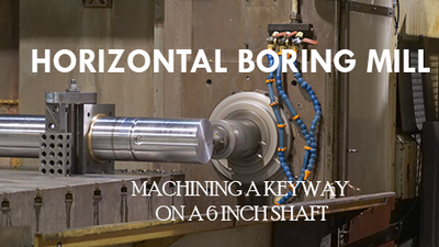 Machining a Keyway on a 6 Inch Pump Shaft with a Horizontal Boring Mill