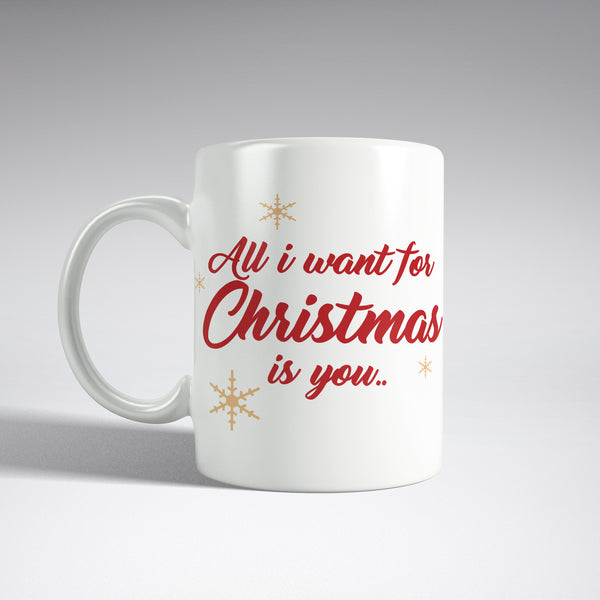 'All i want for Christmas is you' Mug