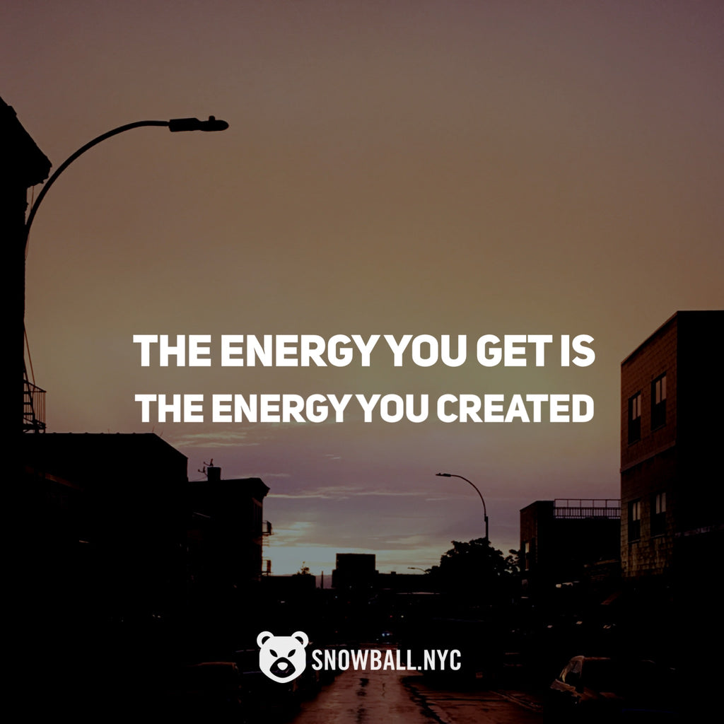 Energy You Get Is The Energy You Created