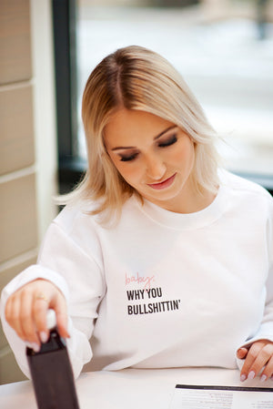 2019 Drea Marie Collection: Baby, why you bullshittin' Crewneck