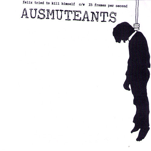 "Ausmuteants- Felix Tried To Kill Himself 7"" ~COVER LTD TO 83~ - Goodbye Boozy - Dead Beat Records"