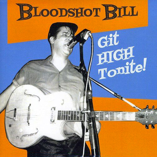 Bloodshot Bill- Git High Tonite! CD ~HASIL ADKINS!