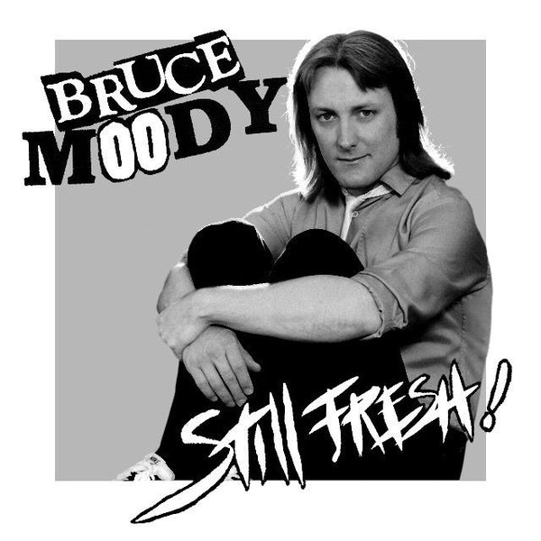 "Bruce Moody- Still Fresh 7"" ~REISSUE!"