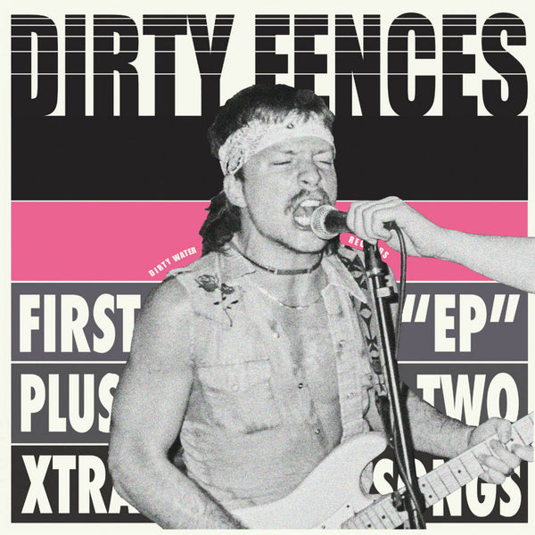 Dirty Fences- First EP + Two Extra Songs LP ~REISSUE!