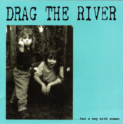 "DRAG THE RIVER- '...Has A Way With Woman' 7"" - Wallride - Dead Beat Records"