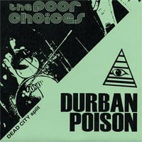 "POOR CHOICES/DURBAN POISON- Split 7""  ~200 W/ GREEN COVERS! - Shake - Dead Beat Records"