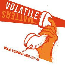 "IDLE HANDS- Volatile Matters 7"" ~100 PRESSED ON WHITE! - Rock Star - Dead Beat Records"