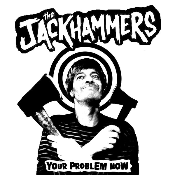 "Jackhammers- Your Problem Now 7"" ~TRANSLUCENT ACETATE AXE COVER LTD TO 50!"
