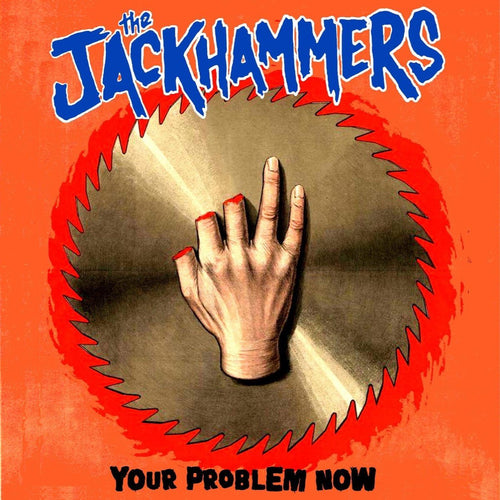 "Jackhammers- Your Problem Now 7"" ~BUZZSAW COVER LTD TO 100!"