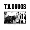 T.V. Drugs- We're Not TV Kids LP ~VILETONES!