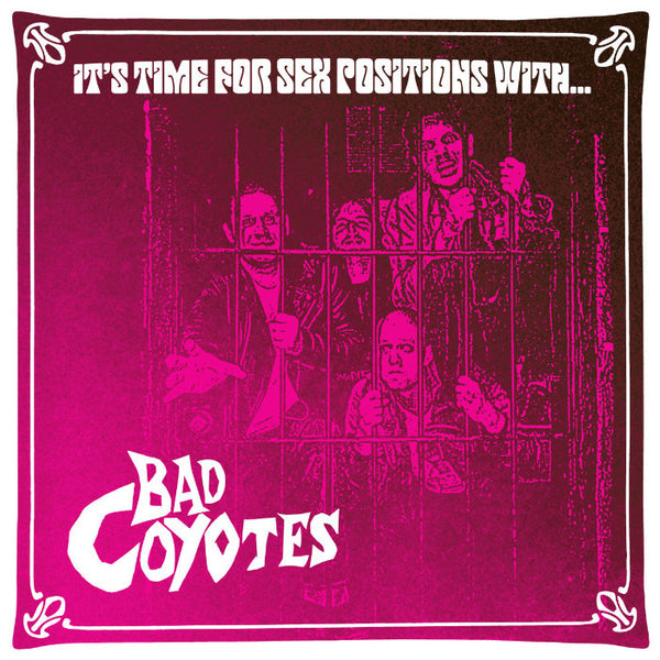 "Bad Coyotes- It's Time For Sex Positions With 7"" ~THE KIDS!"