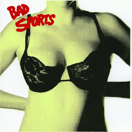 Bad Sports- Bras LP ~EX RADIOACTIVITY / A GIANT DOG!