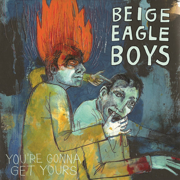 Beige Eagle Boys- You're Gonna Get Yours LP ~RARE OPAQUE BLUE WAX! - Reptilian - Dead Beat Records - 1