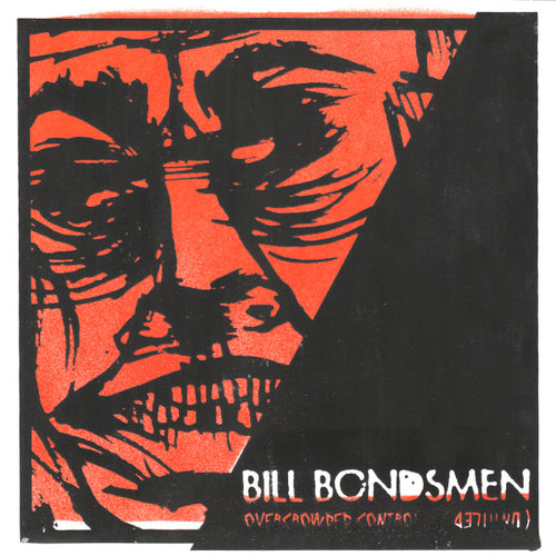 "Bill Bondsmen- Overcrowded Control 7"" ~WITH SILK SCREENED COVERS!"