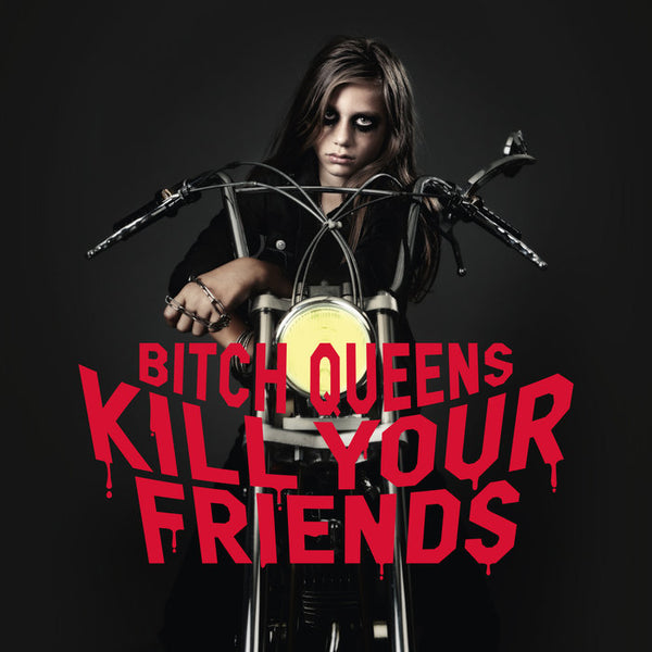 Bitch Queens- Kill Your Friends LP ~TURBONEGRO!