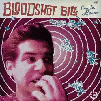"Bloodshot Bill- I'm In Love 7"" ~200 COPIES PRESSED! - Ghost Highway - Dead Beat Records"