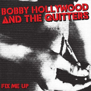 "Bobby Hollywood And The Quitters- Fix Me Up 7"" - Chapter 11 - Dead Beat Records"