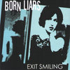 Born Liars- Exit Smiling CD ~HEARTBREAKERS!