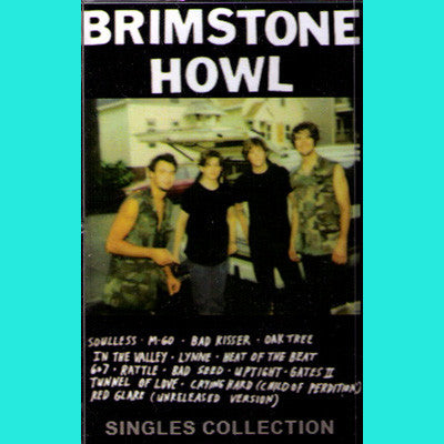 Brimstone Howl- Singles Collection CS TAPE ~ 100 MADE! - Rainy Road - Dead Beat Records