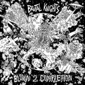 Brutal Knights- Blown 2 Completion LP - Ptrash - Dead Beat Records