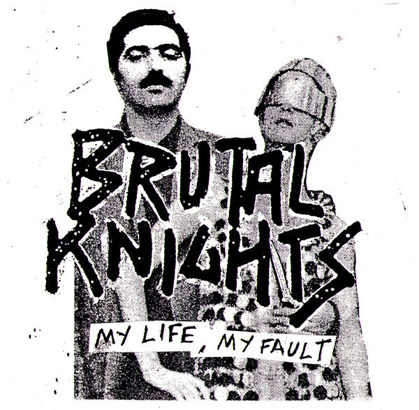 "BRUTAL KNIGHTS- My Life, My Fault 7"" - Spin The Bottle - Dead Beat Records"